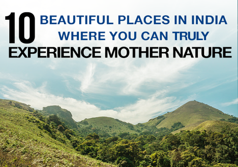 10 Beautiful Places in India where you can truly experience Mother Nature