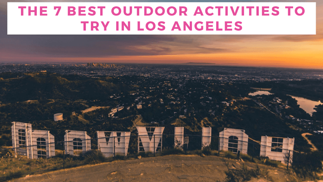 The 7 Best Outdoor Activities to Try in Los Angeles